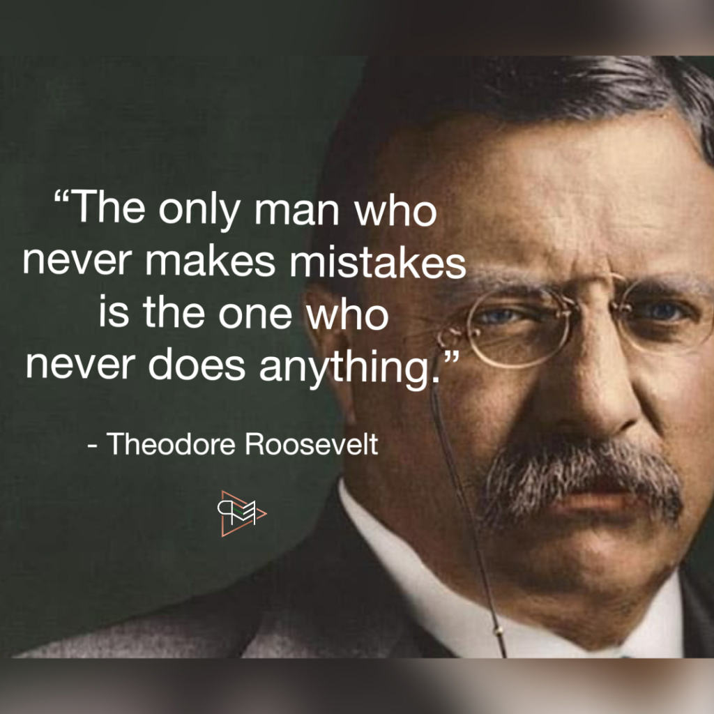 The only man who never makes mistakes is the one who never does anything